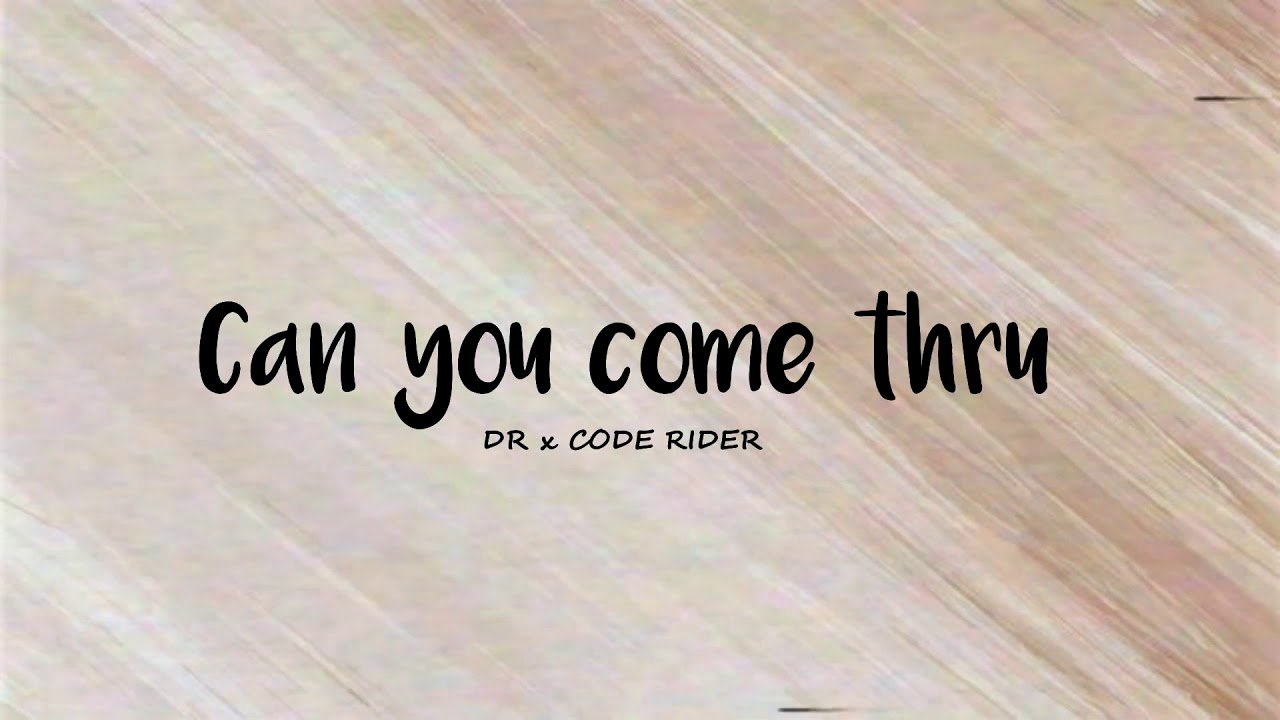 Can you come thru - DR & Code Rider